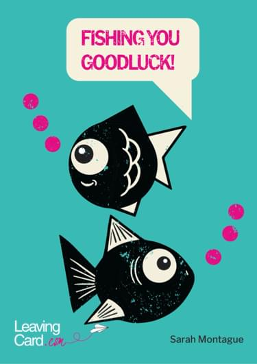 A leaving card showing a fish saying fishing you good luck