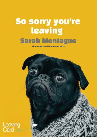 A leaving card featuring a pug saying sorry you are leaving
