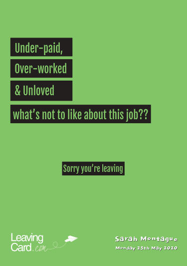 A leaving card showing words saying you are underpaid and overworked